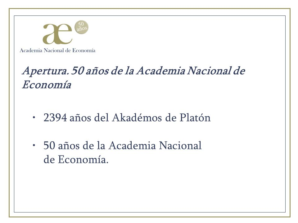 2394 años del Akadémos de Platón 50 años de la Academia Nacional de Economía.