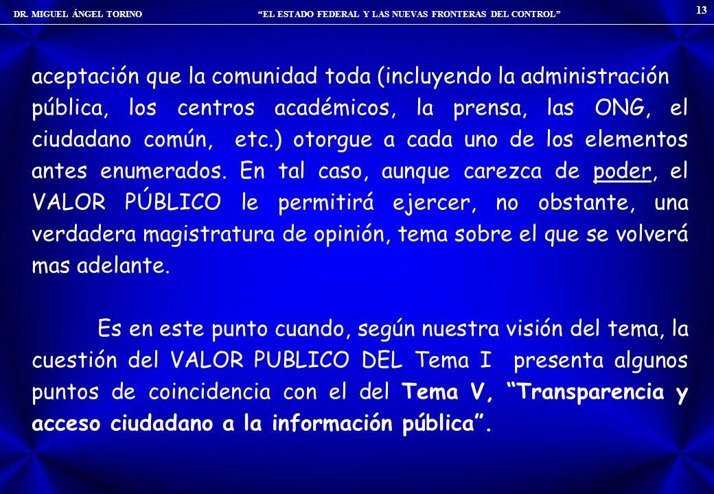 DR. MIGUEL ÁNGEL TORINO EL ESTADO FEDERAL Y LAS NUEVAS FRONTERAS DEL CONTROL 13 aceptación que la comunidad toda (incluyendo la administración pública
