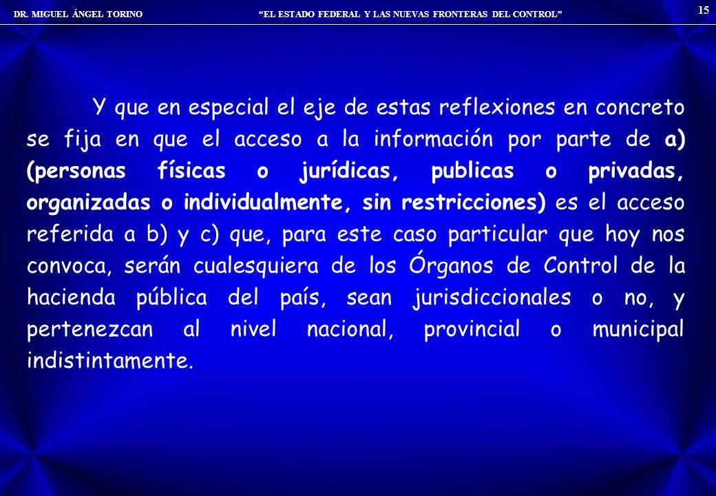 DR. MIGUEL ÁNGEL TORINO EL ESTADO FEDERAL Y LAS NUEVAS FRONTERAS DEL CONTROL 15 Y que en especial el eje de estas reflexiones en concreto se fija en q