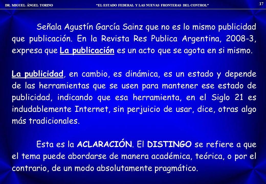 DR. MIGUEL ÁNGEL TORINO EL ESTADO FEDERAL Y LAS NUEVAS FRONTERAS DEL CONTROL 17 Señala Agustín García Sainz que no es lo mismo publicidad que publicac