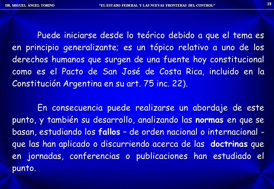 DR. MIGUEL ÁNGEL TORINO EL ESTADO FEDERAL Y LAS NUEVAS FRONTERAS DEL CONTROL 18 Puede iniciarse desde lo teórico debido a que el tema es en principio