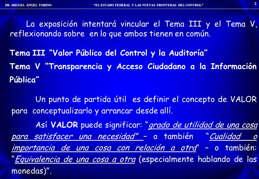 DR. MIGUEL ÁNGEL TORINO EL ESTADO FEDERAL Y LAS NUEVAS FRONTERAS DEL CONTROL 2 La exposición intentará vincular el Tema III y el Tema V, reflexionando