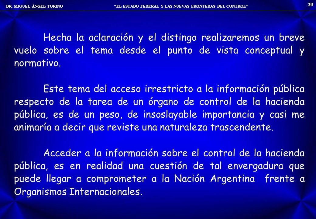 DR. MIGUEL ÁNGEL TORINO EL ESTADO FEDERAL Y LAS NUEVAS FRONTERAS DEL CONTROL 20 Hecha la aclaración y el distingo realizaremos un breve vuelo sobre el
