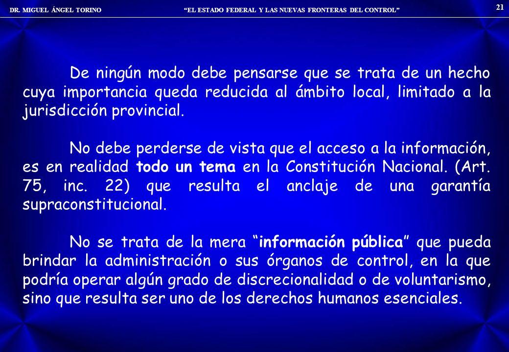 DR. MIGUEL ÁNGEL TORINO EL ESTADO FEDERAL Y LAS NUEVAS FRONTERAS DEL CONTROL 21 De ningún modo debe pensarse que se trata de un hecho cuya importancia