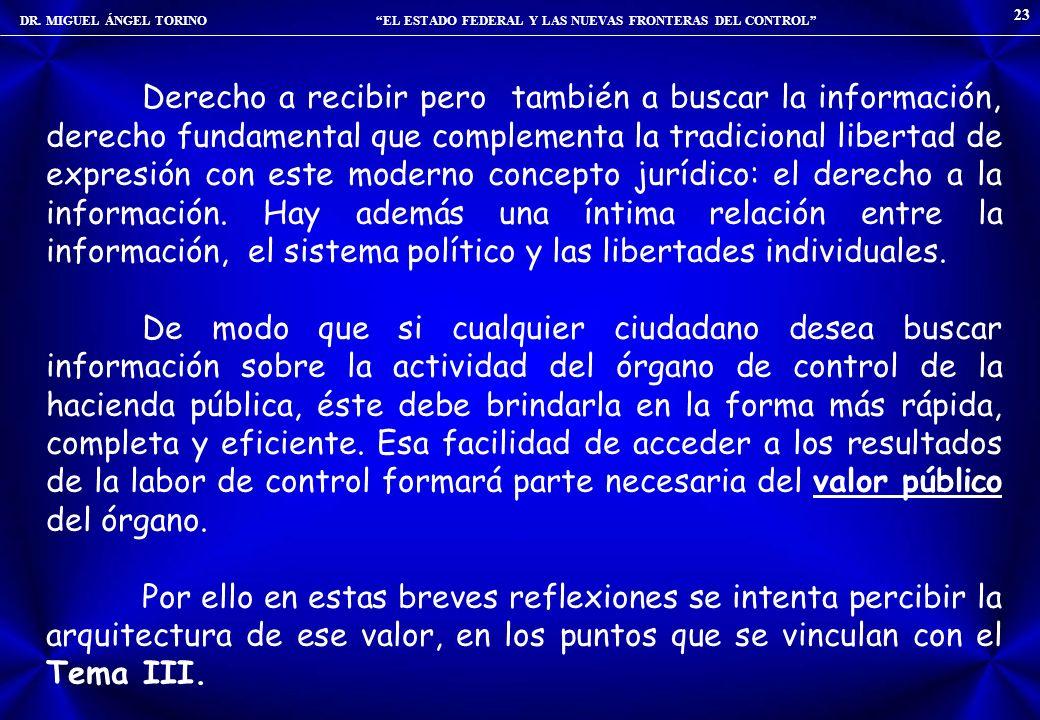 DR. MIGUEL ÁNGEL TORINO EL ESTADO FEDERAL Y LAS NUEVAS FRONTERAS DEL CONTROL 23 Derecho a recibir pero también a buscar la información, derecho fundam
