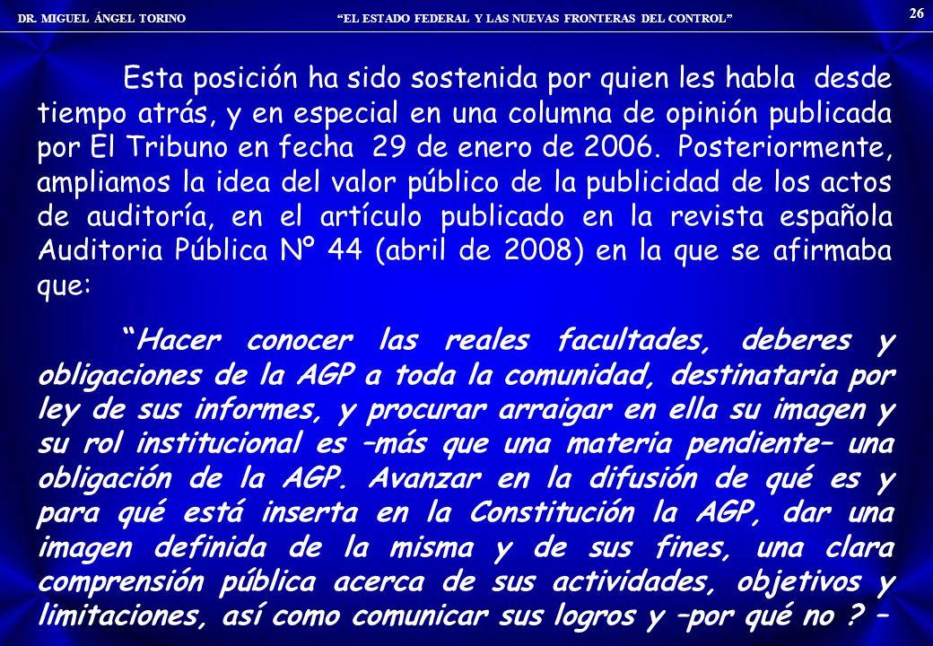 DR. MIGUEL ÁNGEL TORINO EL ESTADO FEDERAL Y LAS NUEVAS FRONTERAS DEL CONTROL 26 Esta posición ha sido sostenida por quien les habla desde tiempo atrás