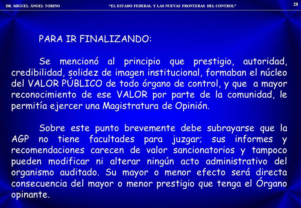 DR. MIGUEL ÁNGEL TORINO EL ESTADO FEDERAL Y LAS NUEVAS FRONTERAS DEL CONTROL 28 PARA IR FINALIZANDO: Se mencionó al principio que prestigio, autoridad