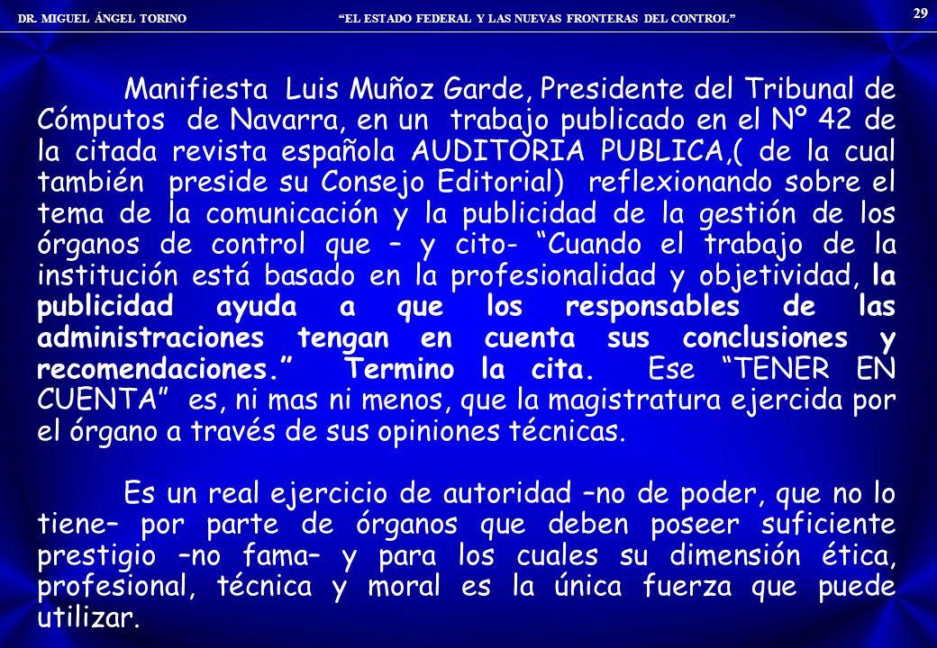 DR. MIGUEL ÁNGEL TORINO EL ESTADO FEDERAL Y LAS NUEVAS FRONTERAS DEL CONTROL 29 Manifiesta Luis Muñoz Garde, Presidente del Tribunal de Cómputos de Na