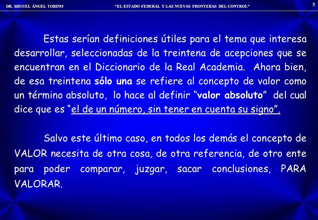 DR. MIGUEL ÁNGEL TORINO EL ESTADO FEDERAL Y LAS NUEVAS FRONTERAS DEL CONTROL 3 Estas serían definiciones útiles para el tema que interesa desarrollar,