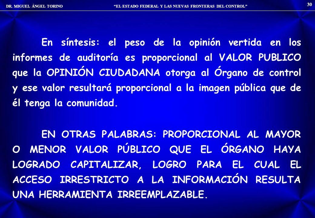 DR. MIGUEL ÁNGEL TORINO EL ESTADO FEDERAL Y LAS NUEVAS FRONTERAS DEL CONTROL 30 En síntesis: el peso de la opinión vertida en los informes de auditorí