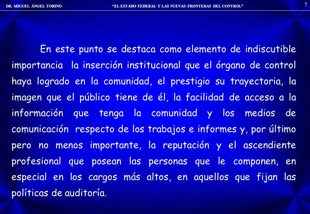 DR. MIGUEL ÁNGEL TORINO EL ESTADO FEDERAL Y LAS NUEVAS FRONTERAS DEL CONTROL 7 En este punto se destaca como elemento de indiscutible importancia la i