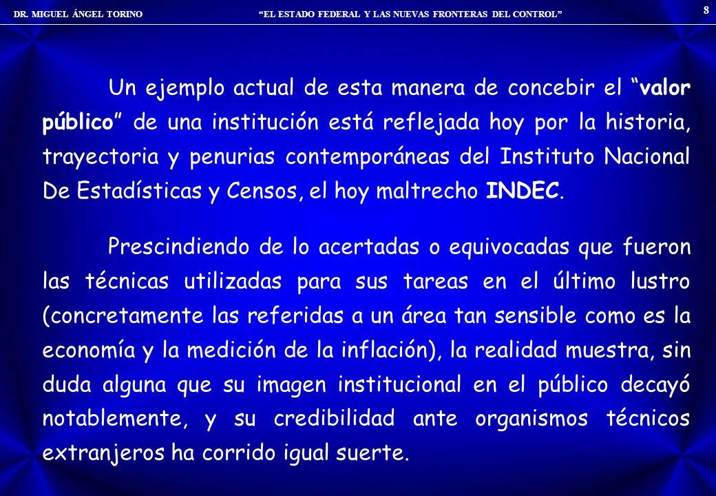 DR. MIGUEL ÁNGEL TORINO EL ESTADO FEDERAL Y LAS NUEVAS FRONTERAS DEL CONTROL 8 Un ejemplo actual de esta manera de concebir el valor público de una in