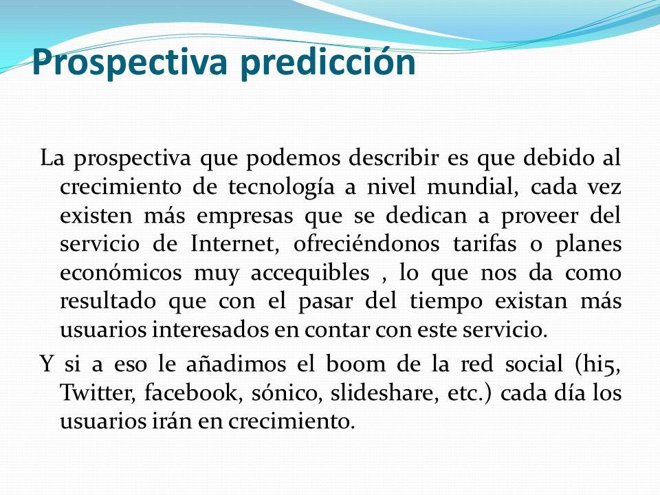 Prospectiva predicción La prospectiva que podemos describir es que debido al crecimiento de tecnología a nivel mundial, cada vez existen más empresas