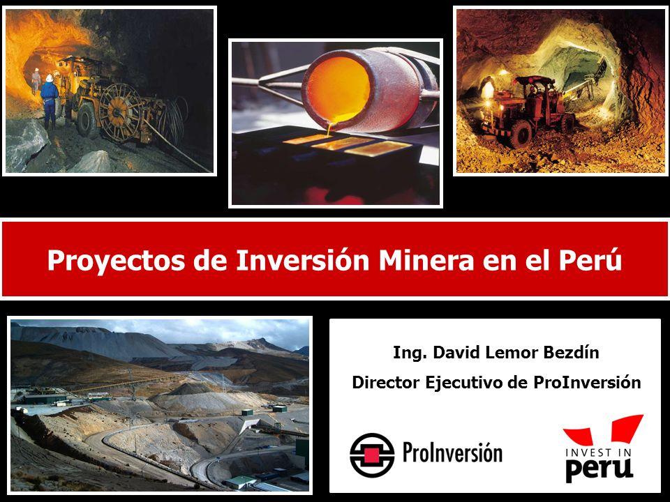Proyectos de Inversión Minera en el Perú Ing. David Lemor Bezdín Director Ejecutivo de ProInversión