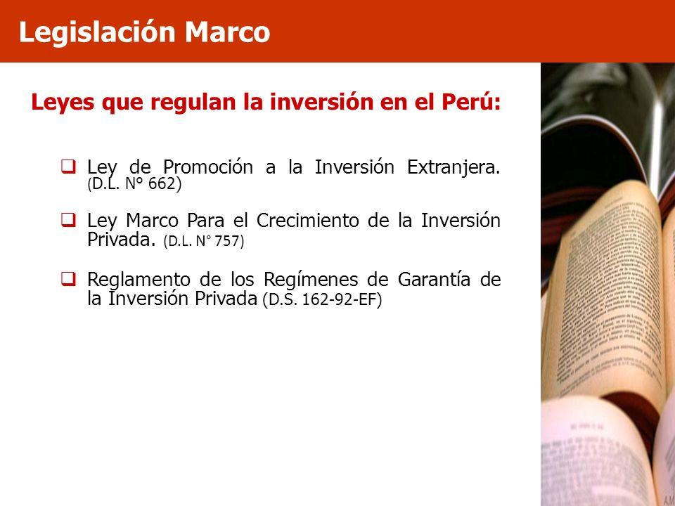 Legislación Marco Leyes que regulan la inversión en el Perú: Ley de Promoción a la Inversión Extranjera. ( D.L. N° 662) Ley Marco Para el Crecimiento