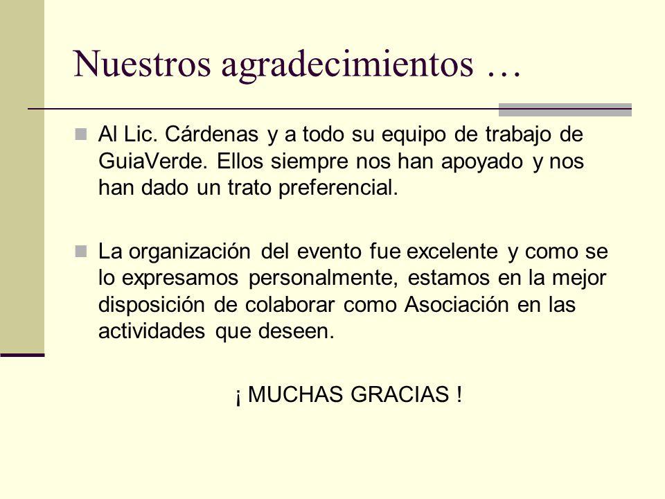 Nuestros agradecimientos … Al Lic. Cárdenas y a todo su equipo de trabajo de GuiaVerde. Ellos siempre nos han apoyado y nos han dado un trato preferen