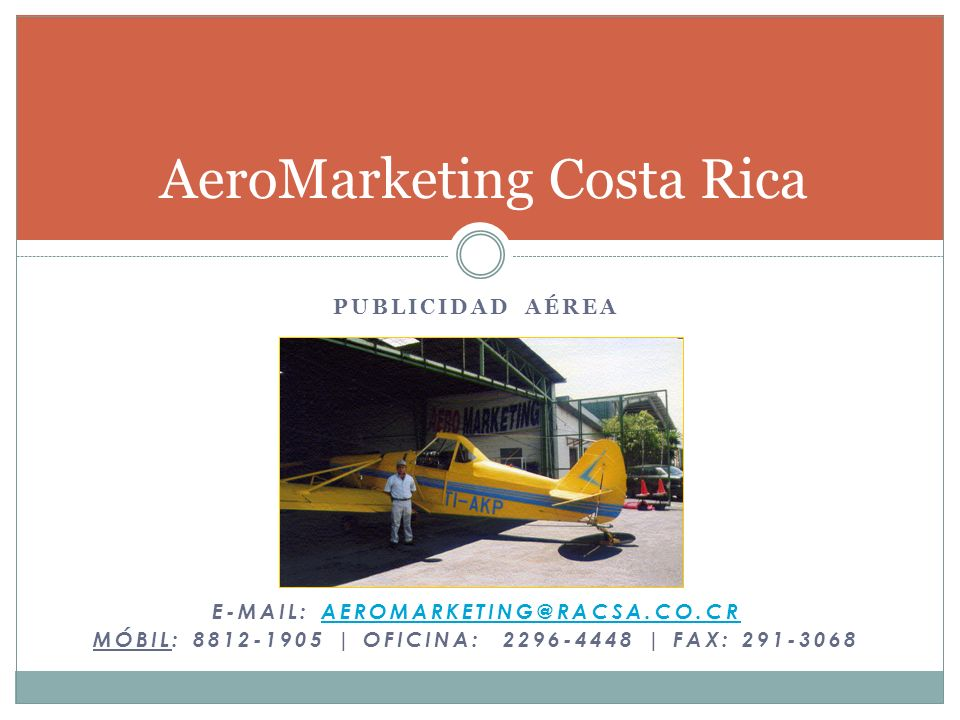 PUBLICIDAD AÉREA E-MAIL: AEROMARKETING@RACSA.CO.CRAEROMARKETING@RACSA.CO.CR MÓBIL: 8812-1905 | OFICINA: 2296-4448 | FAX: 291-3068 AeroMarketing Costa