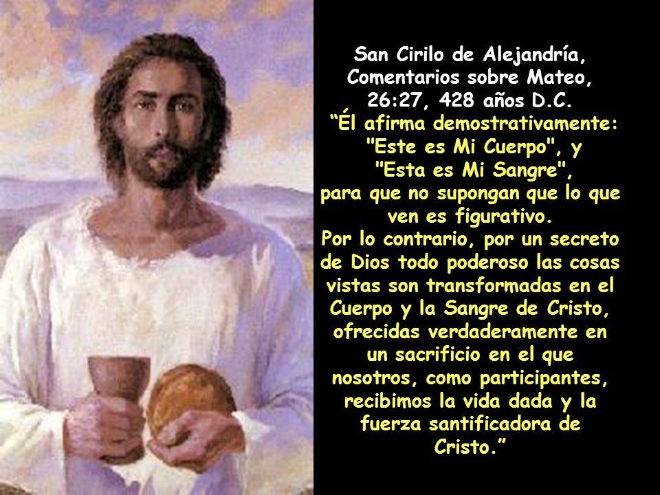 San Agustín de Hipona, Sermones, 393 años D.C. El pan que vemos en el altar, habiendo sido santificado por el Verbo de Dios, es el Cuerpo de Cristo. E