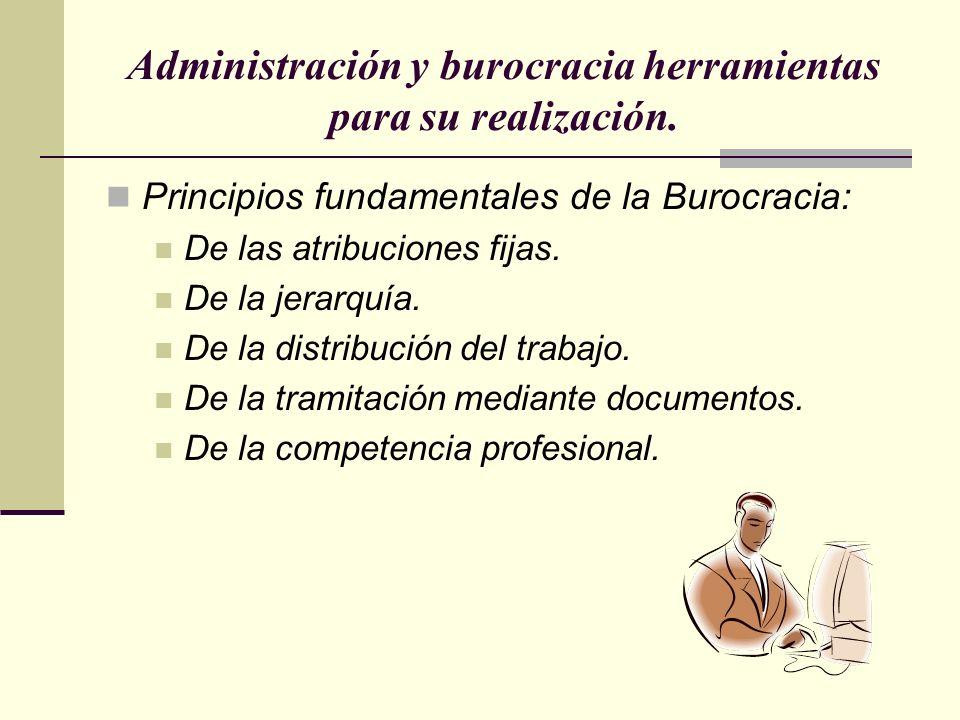 Administración y burocracia herramientas para su realización. Principios fundamentales de la Burocracia: De las atribuciones fijas. De la jerarquía. D
