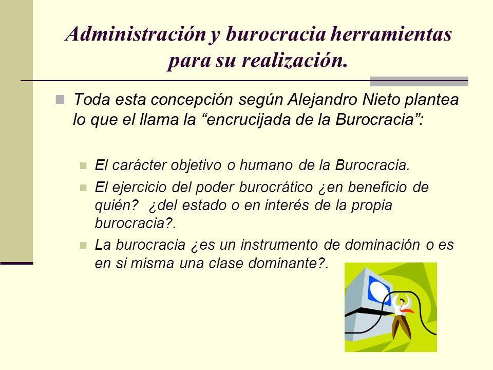 Administración y burocracia herramientas para su realización. Toda esta concepción según Alejandro Nieto plantea lo que el llama la encrucijada de la
