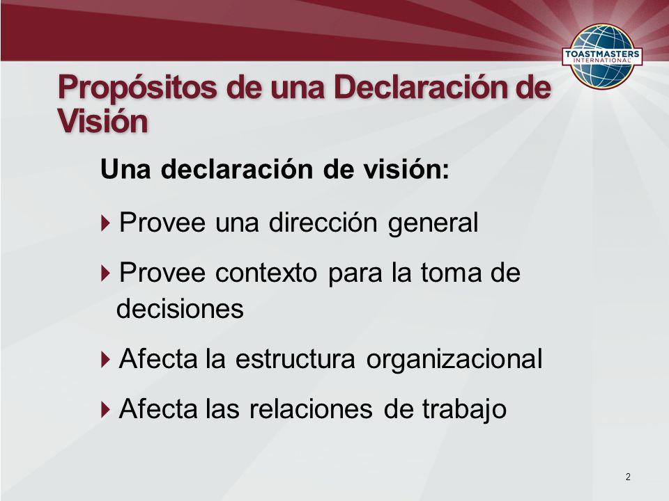 Claras retadoras Generales 3 Características de una Declaración de Visión Orientadas a las personas Inspiradoras Fáciles de comunicar Las declaraciones de Visión son: