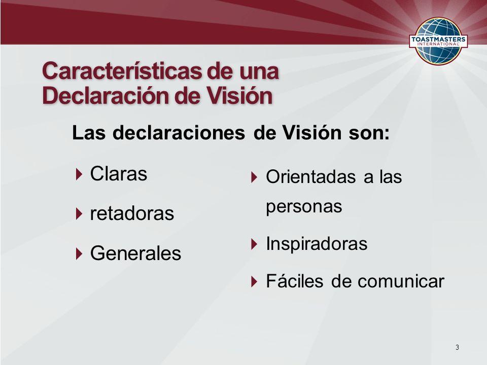 Claras retadoras Generales 3 Características de una Declaración de Visión Orientadas a las personas Inspiradoras Fáciles de comunicar Las declaracione