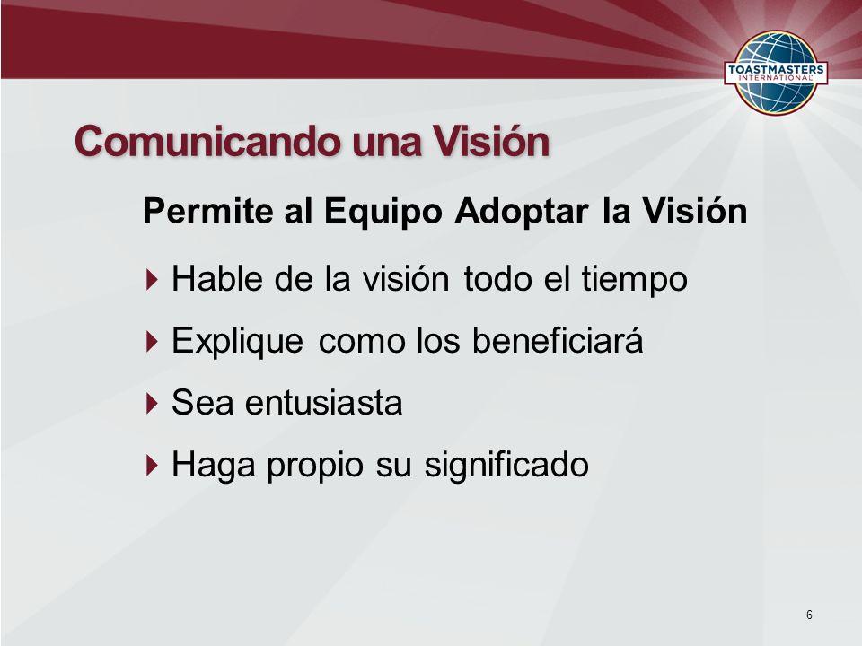 Hable de la visión todo el tiempo Explique como los beneficiará Sea entusiasta Haga propio su significado 6 Comunicando una Visión Permite al Equipo A