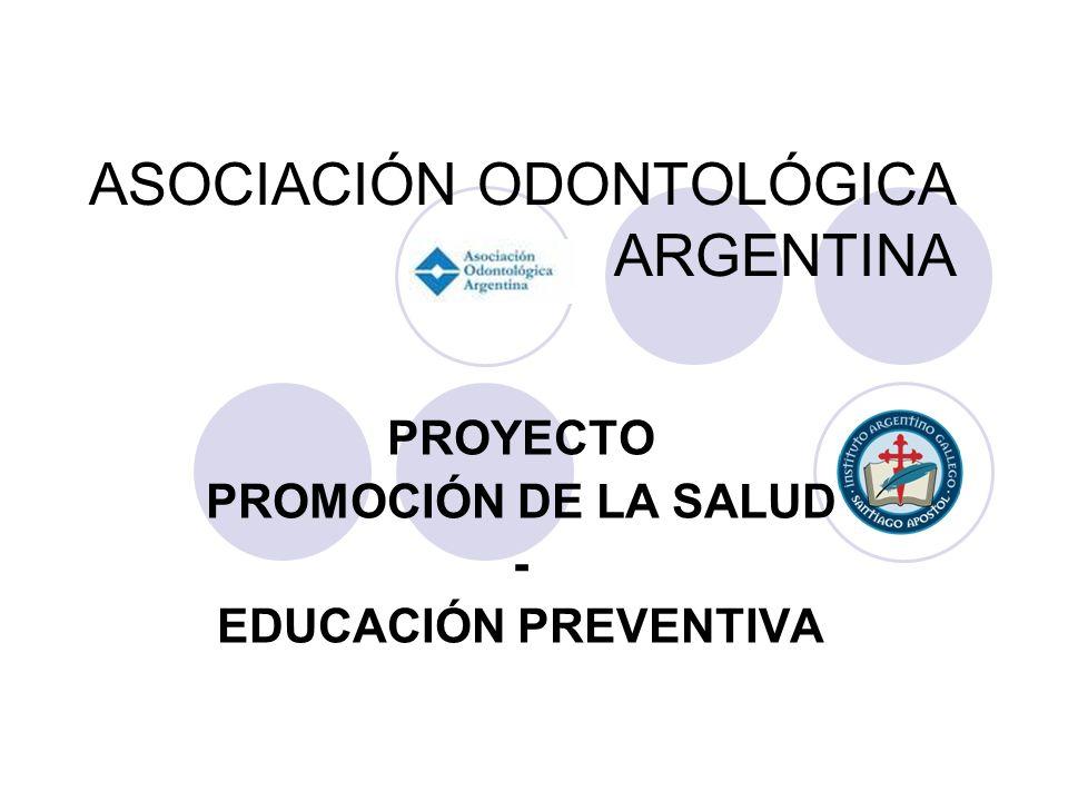 ASOCIACIÓN ODONTOLÓGICA ARGENTINA PROYECTO PROMOCIÓN DE LA SALUD - EDUCACIÓN PREVENTIVA