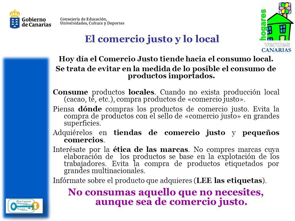 El comercio justo y lo local Hoy día el Comercio Justo tiende hacia el consumo local.