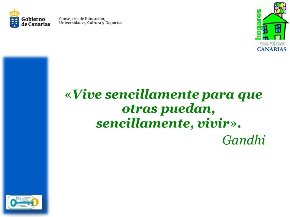 « Vive sencillamente para que otras puedan, sencillamente, vivir ». Gandhi