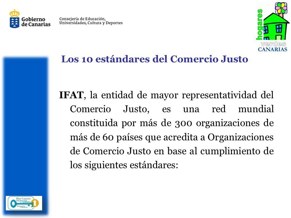 Los 10 estándares del Comercio Justo IFAT, la entidad de mayor representatividad del Comercio Justo, es una red mundial constituida por más de 300 organizaciones de más de 60 países que acredita a Organizaciones de Comercio Justo en base al cumplimiento de los siguientes estándares:
