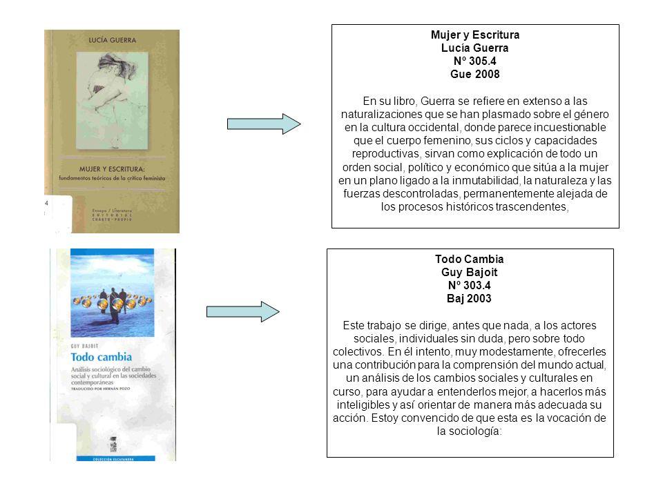 Mujer y Escritura Lucía Guerra Nº 305.4 Gue 2008 En su libro, Guerra se refiere en extenso a las naturalizaciones que se han plasmado sobre el género