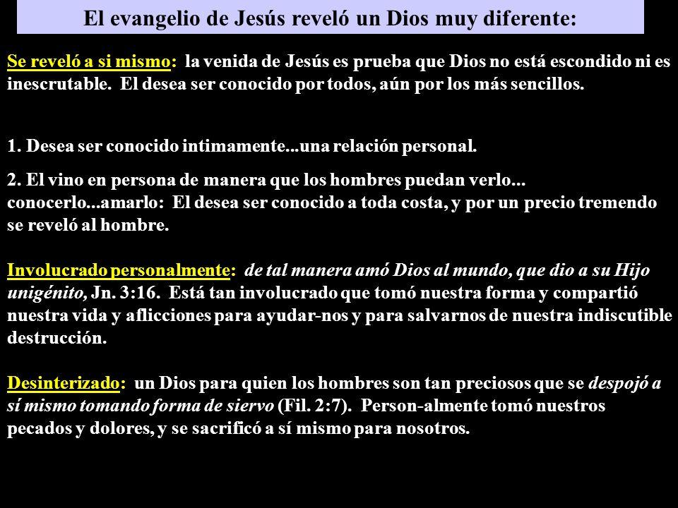 El evangelio de Jesús reveló un Dios muy diferente: 1. Desea ser conocido intimamente...una relación personal. Se reveló a si mismo: la venida de Jesú