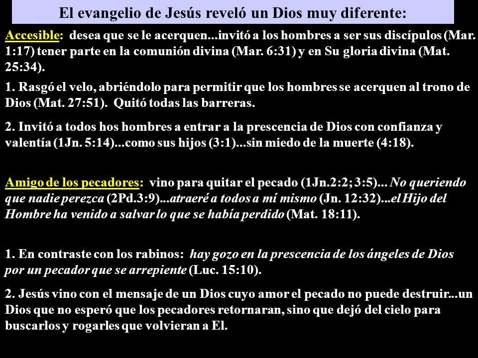 El evangelio de Jesús reveló un Dios muy diferente: 1. Rasgó el velo, abriéndolo para permitir que los hombres se acerquen al trono de Dios (Mat. 27:5