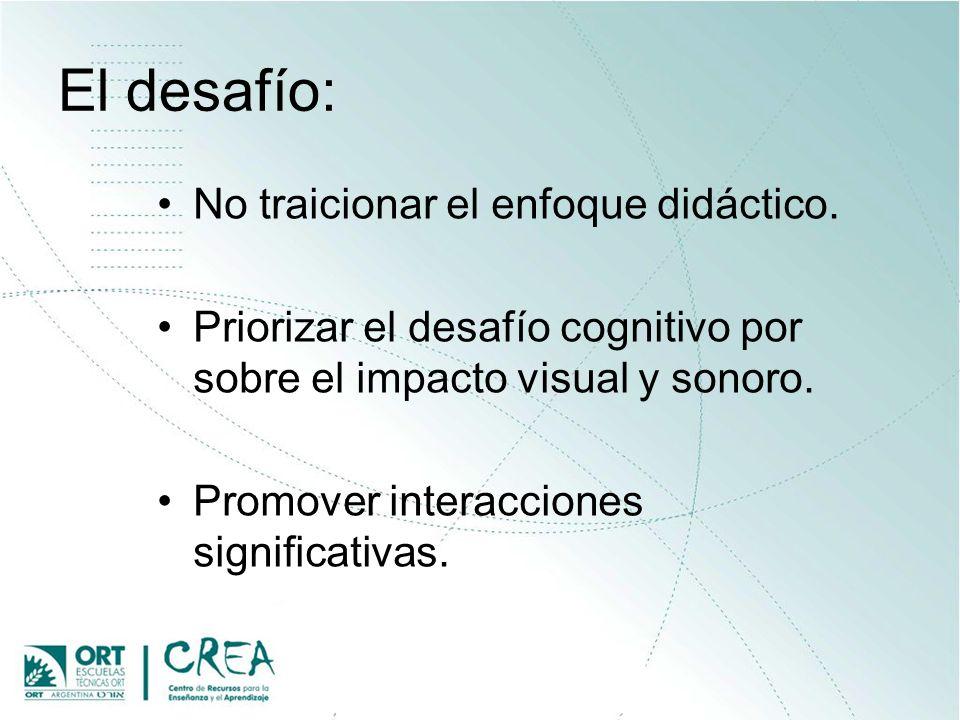 El desafío: No traicionar el enfoque didáctico. Priorizar el desafío cognitivo por sobre el impacto visual y sonoro. Promover interacciones significat