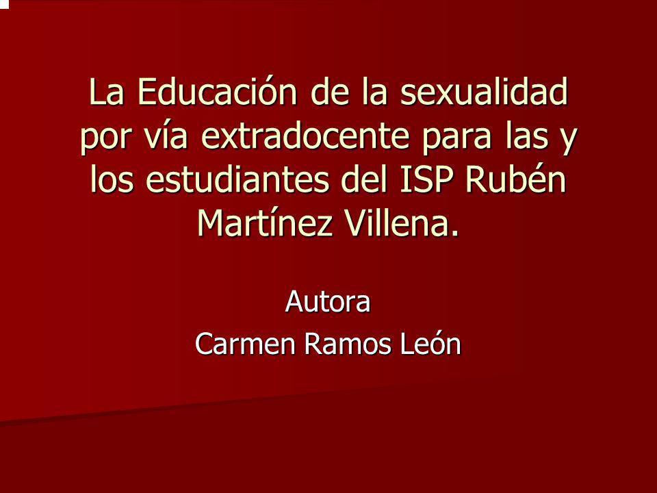 La Educación de la sexualidad por vía extradocente para las y los estudiantes del ISP Rubén Martínez Villena. Autora Carmen Ramos León