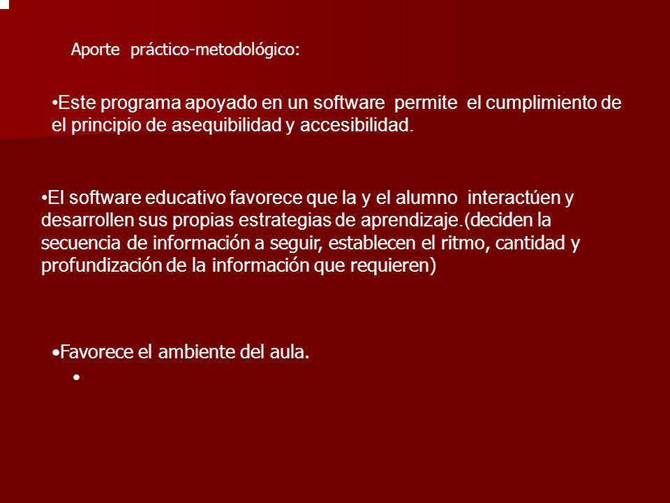 Aporte práctico-metodológico: Este programa apoyado en un software permite el cumplimiento de el principio de asequibilidad y accesibilidad. El softwa