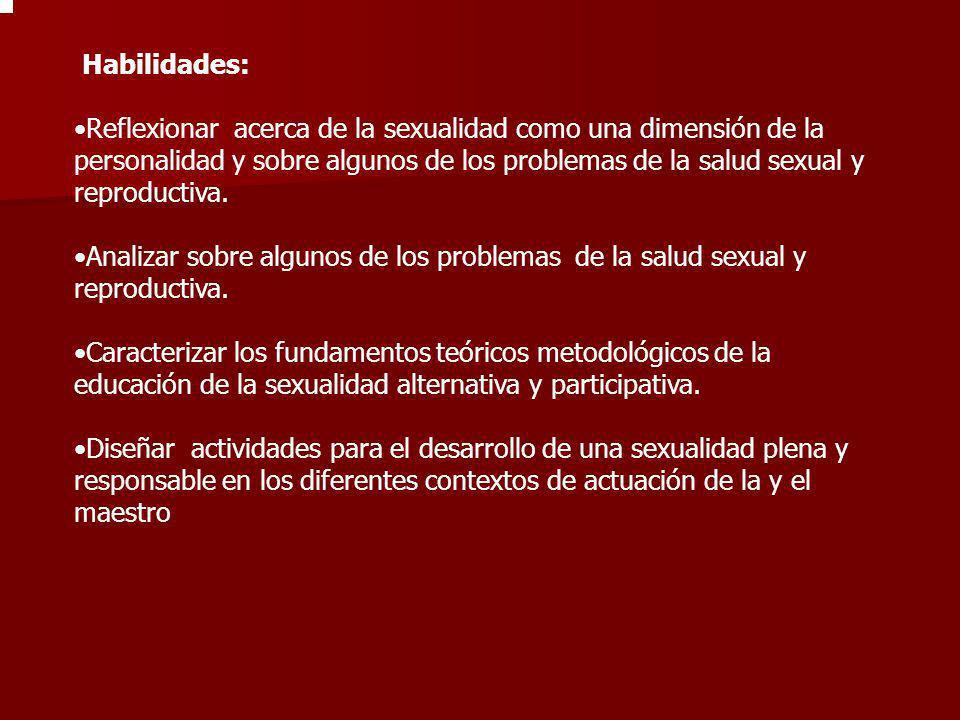 Habilidades: Reflexionar acerca de la sexualidad como una dimensión de la personalidad y sobre algunos de los problemas de la salud sexual y reproduct