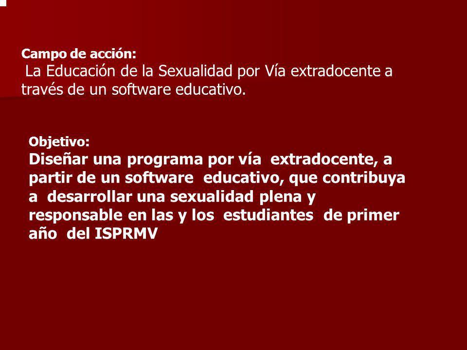 Campo de acción: La Educación de la Sexualidad por Vía extradocente a través de un software educativo. Objetivo: Diseñar una programa por vía extradoc