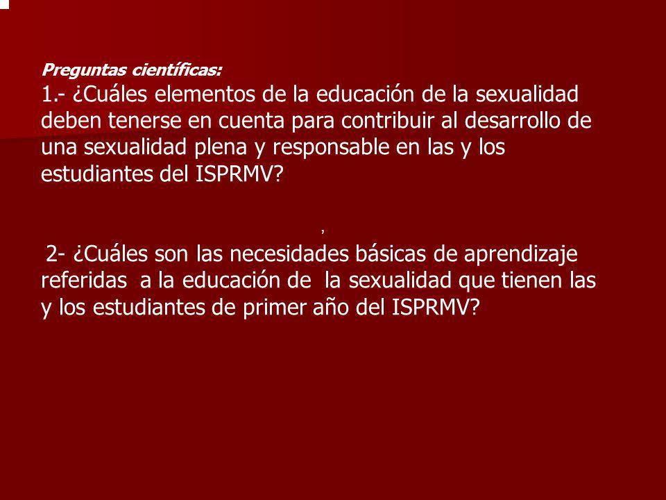 , Preguntas científicas: 1.- ¿Cuáles elementos de la educación de la sexualidad deben tenerse en cuenta para contribuir al desarrollo de una sexualida