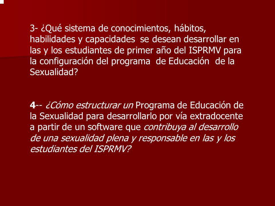 3- ¿Qué sistema de conocimientos, hábitos, habilidades y capacidades se desean desarrollar en las y los estudiantes de primer año del ISPRMV para la c
