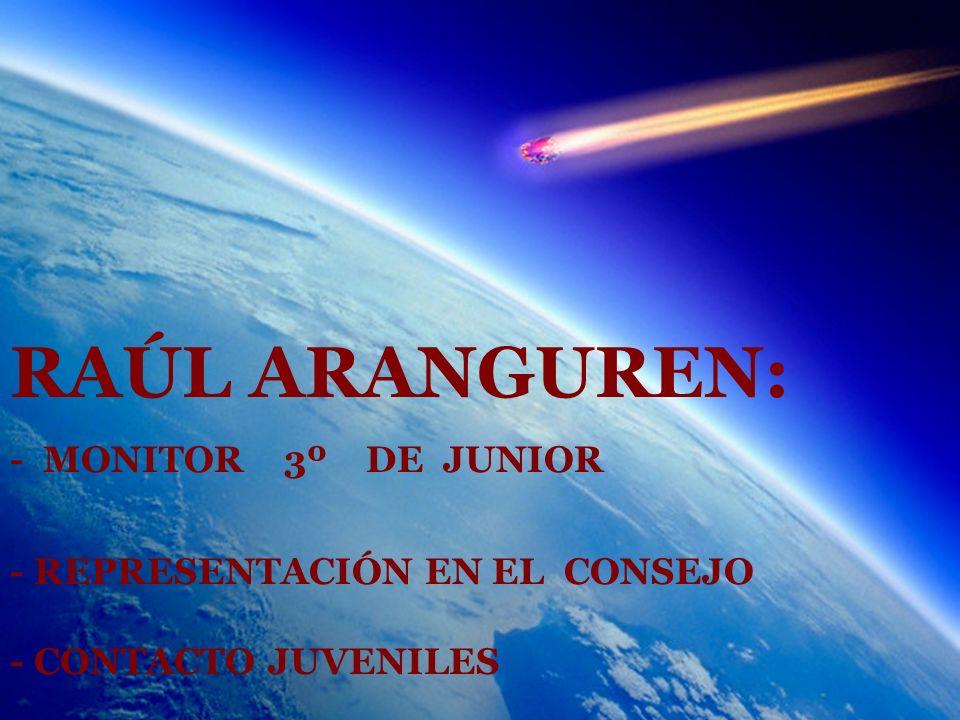 RAÚL ARANGUREN: - MONITOR 3º DE JUNIOR - REPRESENTACIÓN EN EL CONSEJO - CONTACTO JUVENILES