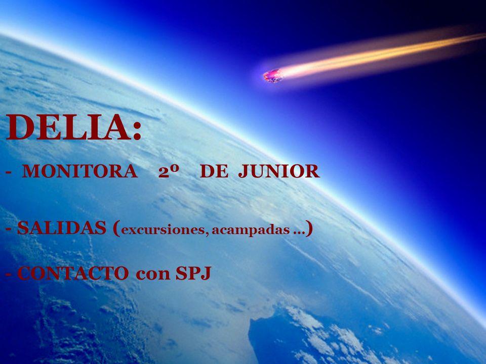 DELIA: - MONITORA 2º DE JUNIOR - SALIDAS ( excursiones, acampadas … ) - CONTACTO con SPJ