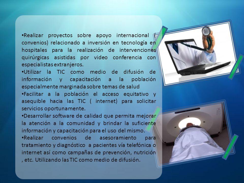 Realizar proyectos sobre apoyo internacional ( convenios) relacionado a inversión en tecnología en hospitales para la realización de intervenciones qu