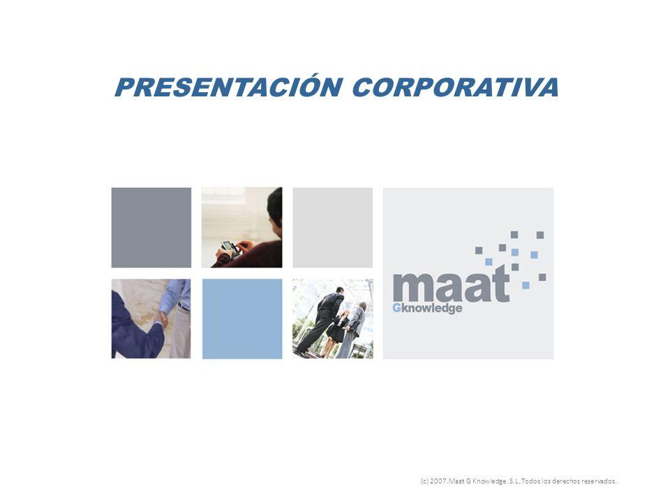 PRESENTACIÓN CORPORATIVA (c) 2007.Maat G Knowledge. S.L. Todos los derechos reservados.