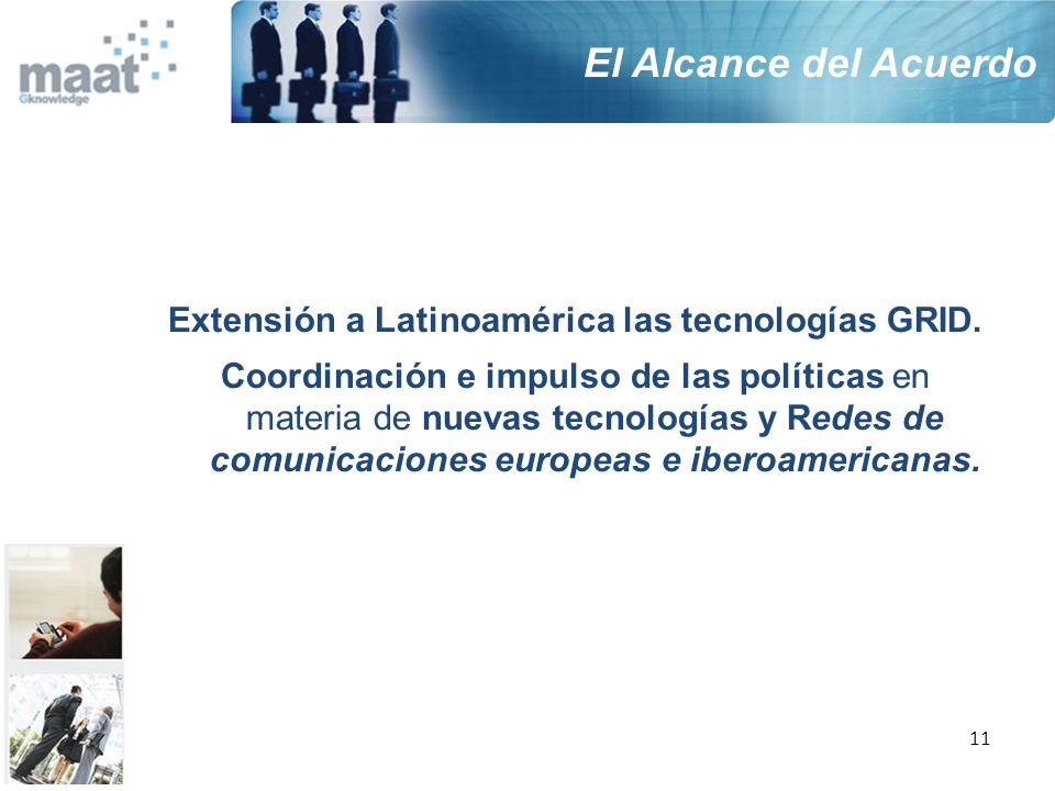 11 Extensión a Latinoamérica las tecnologías GRID. Coordinación e impulso de las políticas en materia de nuevas tecnologías y Redes de comunicaciones