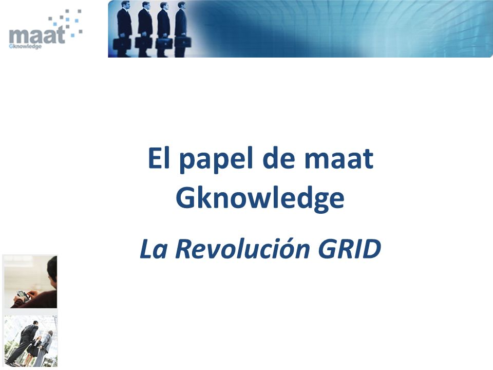 El papel de maat Gknowledge La Revolución GRID