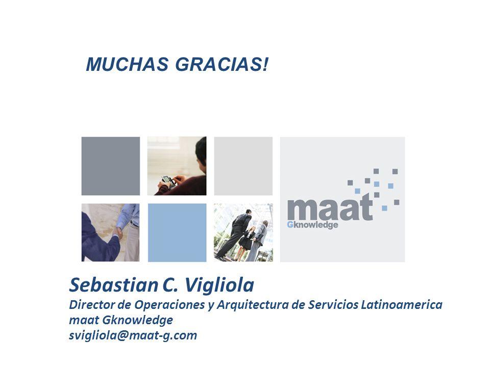 Sebastian C. Vigliola Director de Operaciones y Arquitectura de Servicios Latinoamerica maat Gknowledge svigliola@maat-g.com MUCHAS GRACIAS!