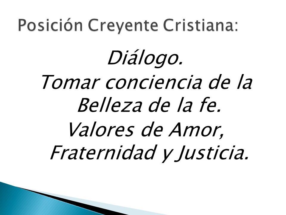 Diálogo. Tomar conciencia de la Belleza de la fe. Valores de Amor, Fraternidad y Justicia.