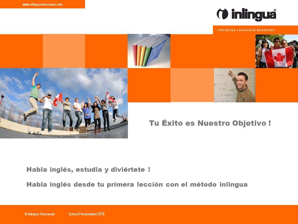 © inlingua Vancouver www.inlinguavancouver.com C R O S S I N G L A N G U A G E B A R R I E R S School Presentation 2010 Tu Éxito es Nuestro Objetivo .